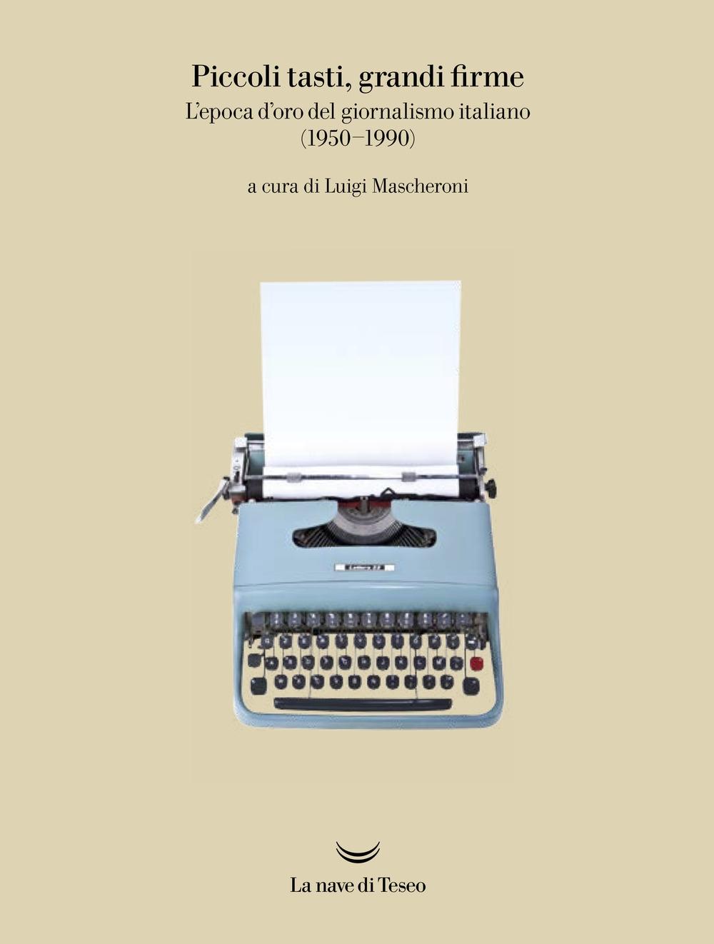 Piccoli tasti, grandi firme. L'epoca d'oro del giornalismo italiano (1950-1990).