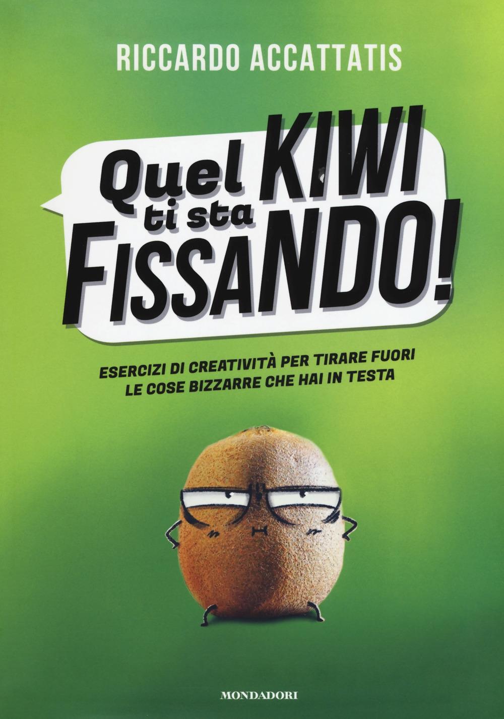 Quel kiwi ti sta fissando! Esercizi di creatività per tirare fuori le cose bizzarre che hai in testa