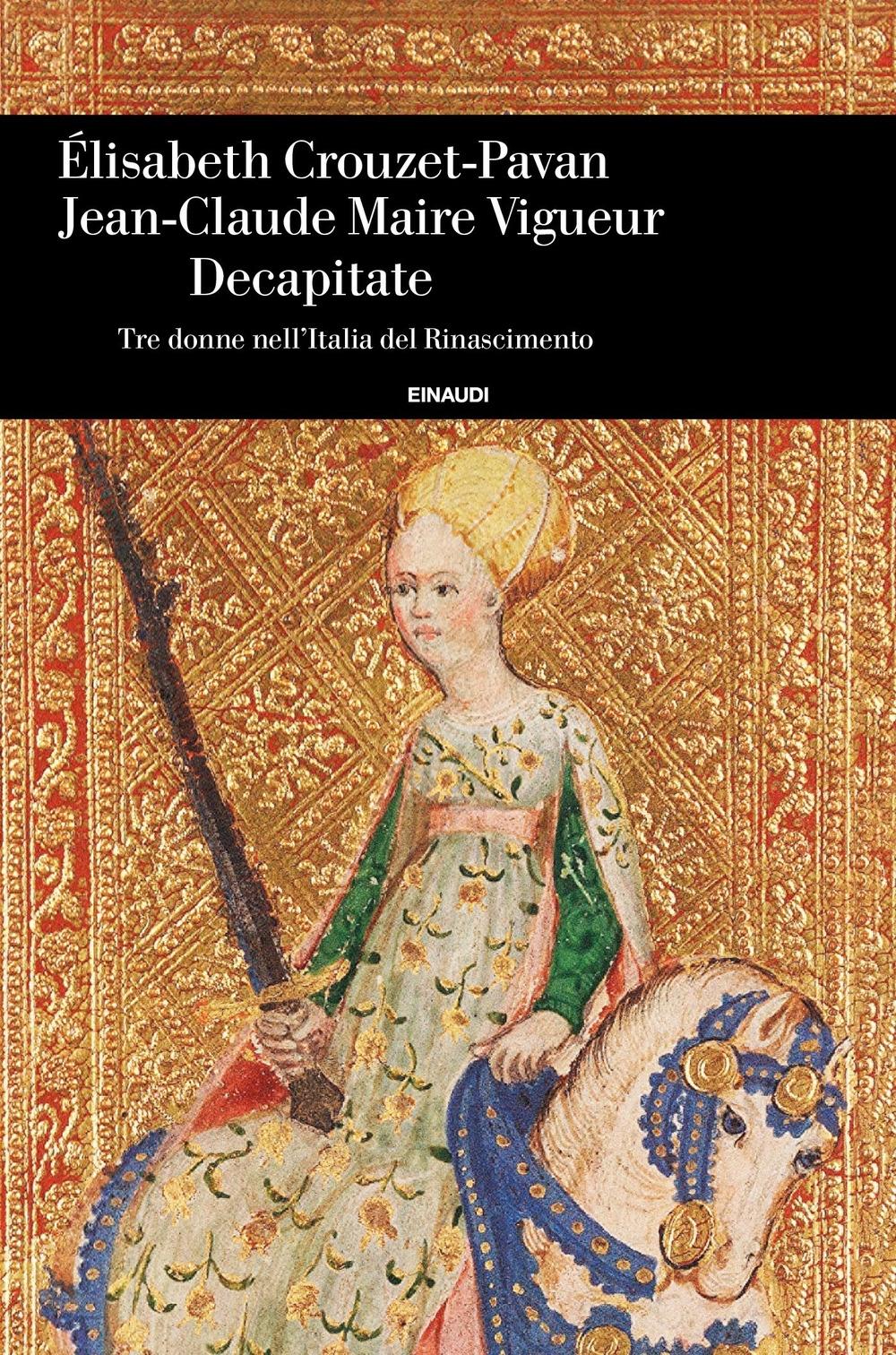 Decapitate. Tre donne nell'Italia del Rinascimento
