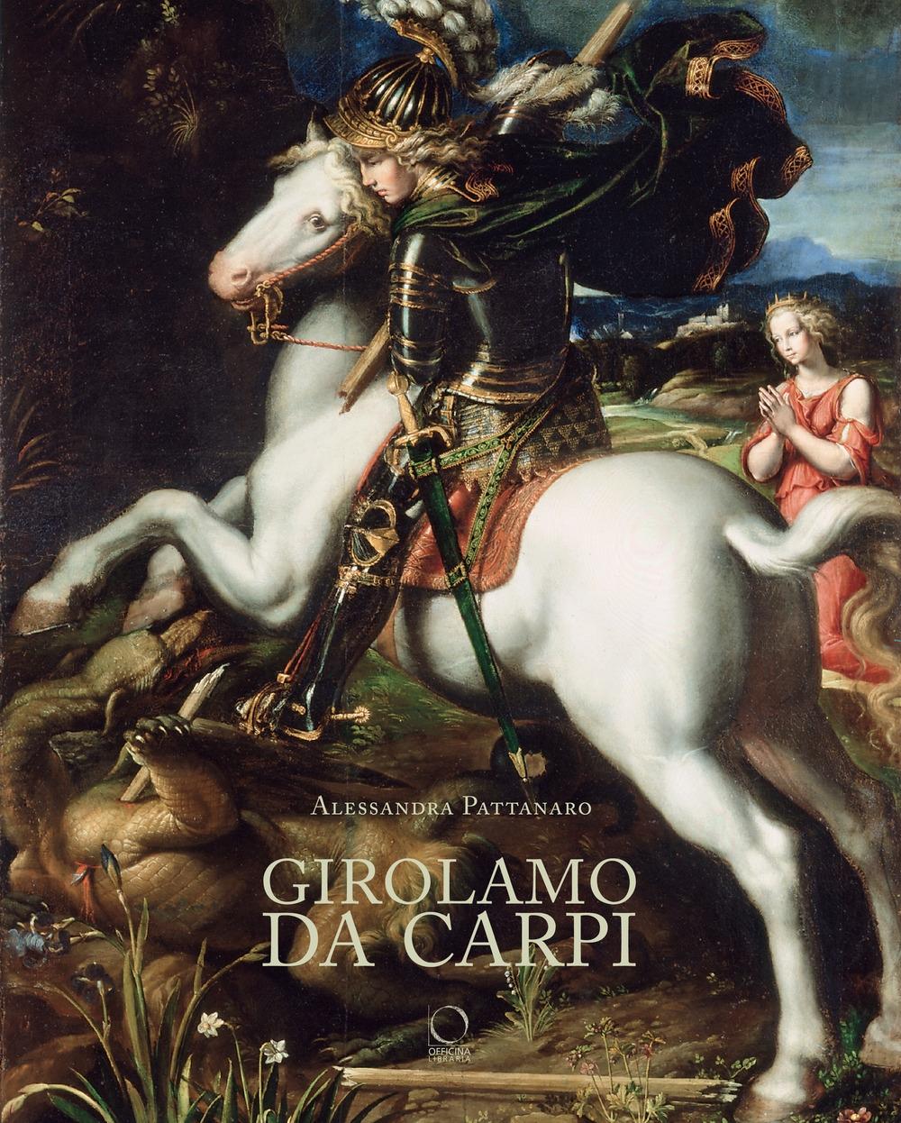 Girolamo da Carpi. Pittore e disegnatore ferrarese 1501-1556