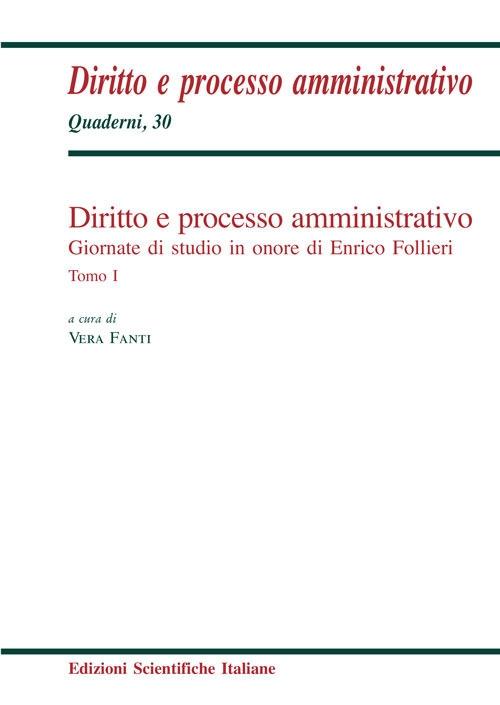 Diritto e processo amministrativo. Giornate di studio in onore di Enrico Follieri