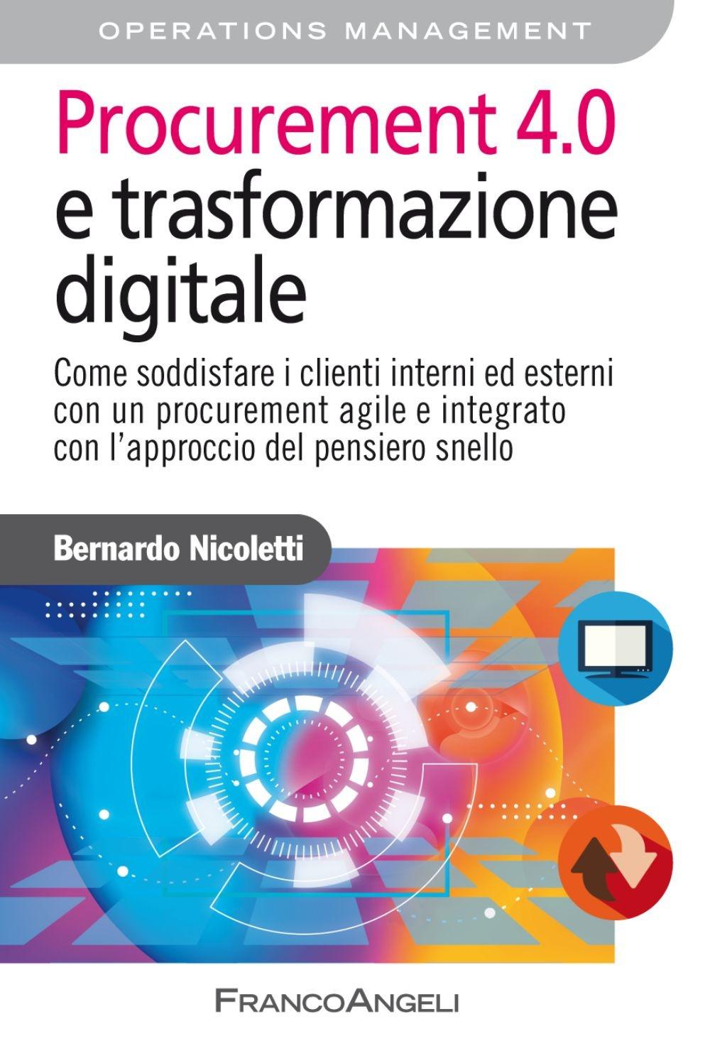 Procurement 4.0 e trasformazione digitale. Come soddisfare i clienti interni ed esterni con un procurement agile e integrato con l'approccio del pensiero snello