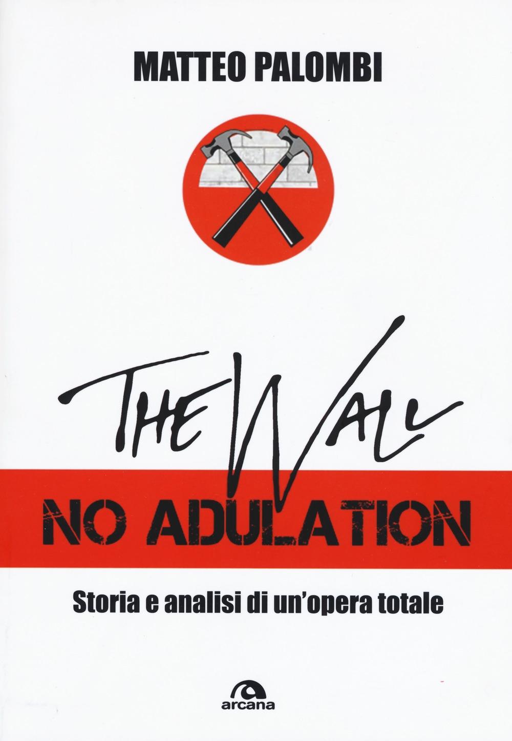 The wall. No adulation. Storia e analisi di un'opera totale