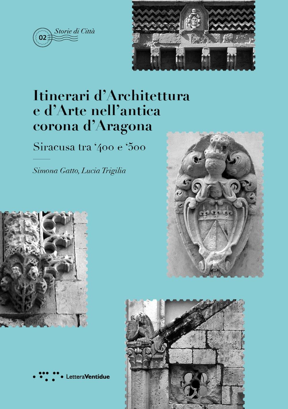 Itinerari d'architettura e d'arte nell'antica corona d'Aragona. Siracusa tra '400 e '500