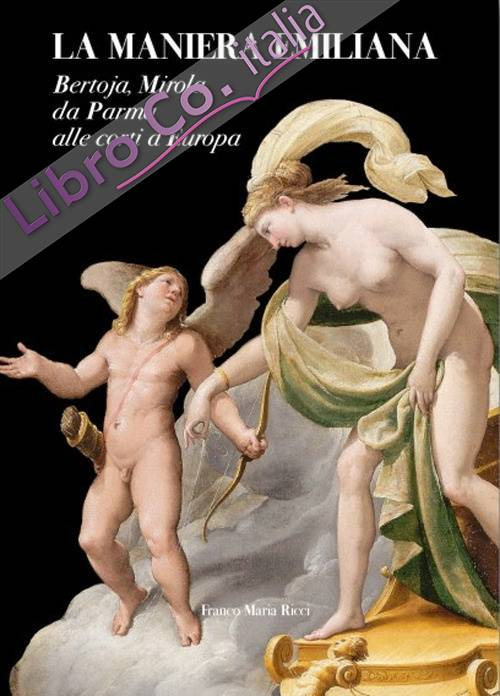 La Maniera Emiliana. Bertoja, Mirola, da Parma alle Corti d'Europa