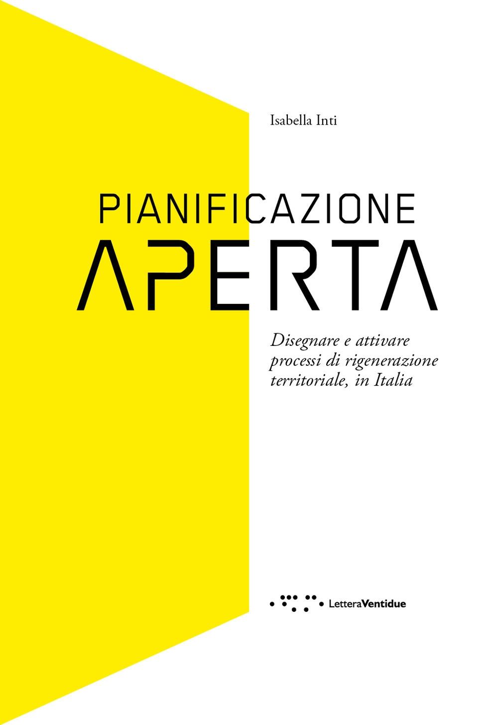 Pianificazione aperta. Disegnare e attivare processi di rigenerazione territoriale, in Italia