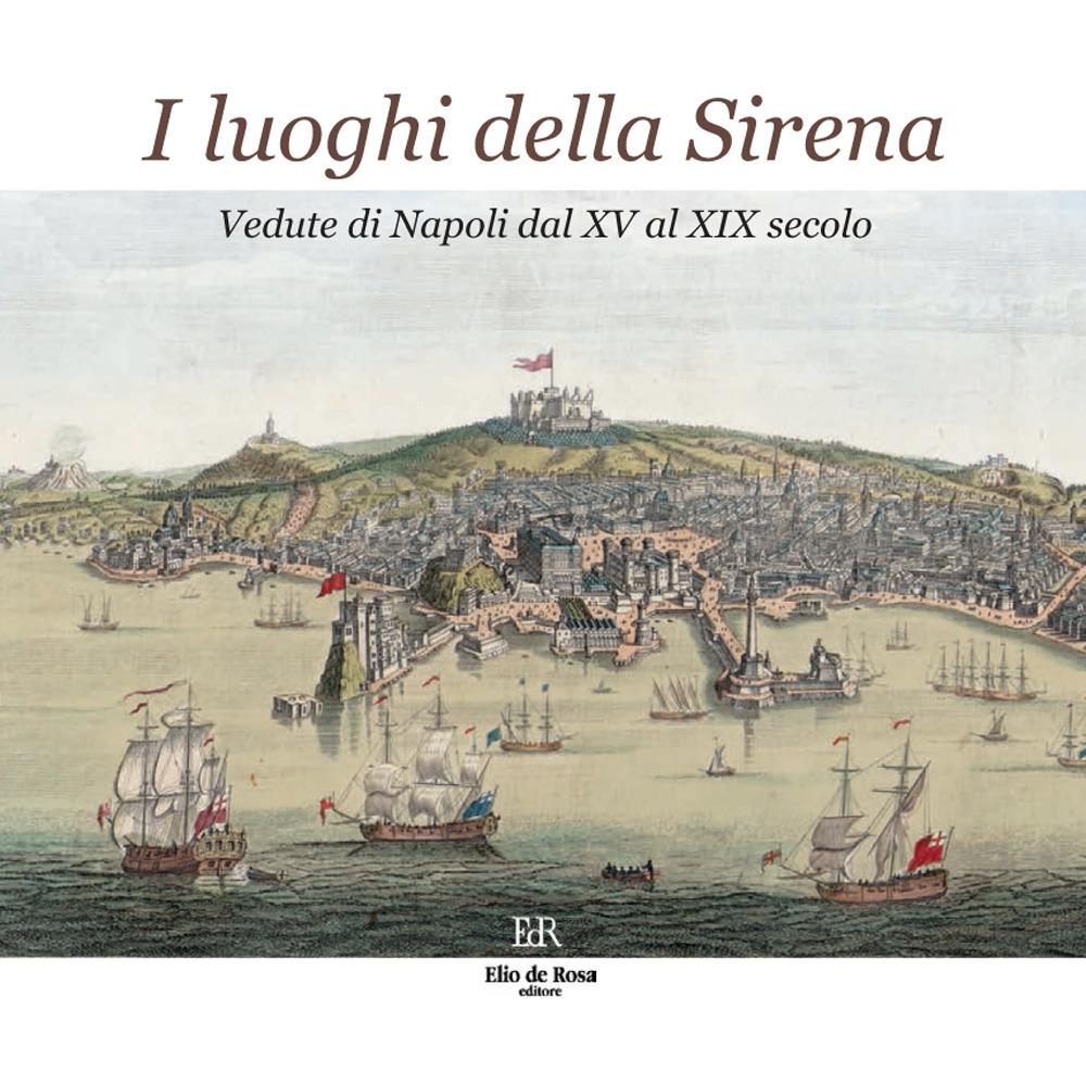 I luoghi della Sirena. Vedute di Napoli dal XV al XIX secolo.