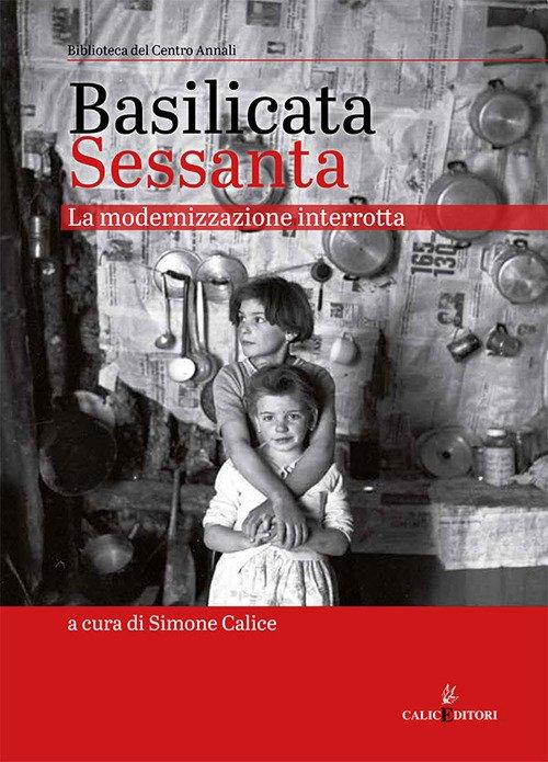 Basilicata Sessanta. La modernizzazione interrotta