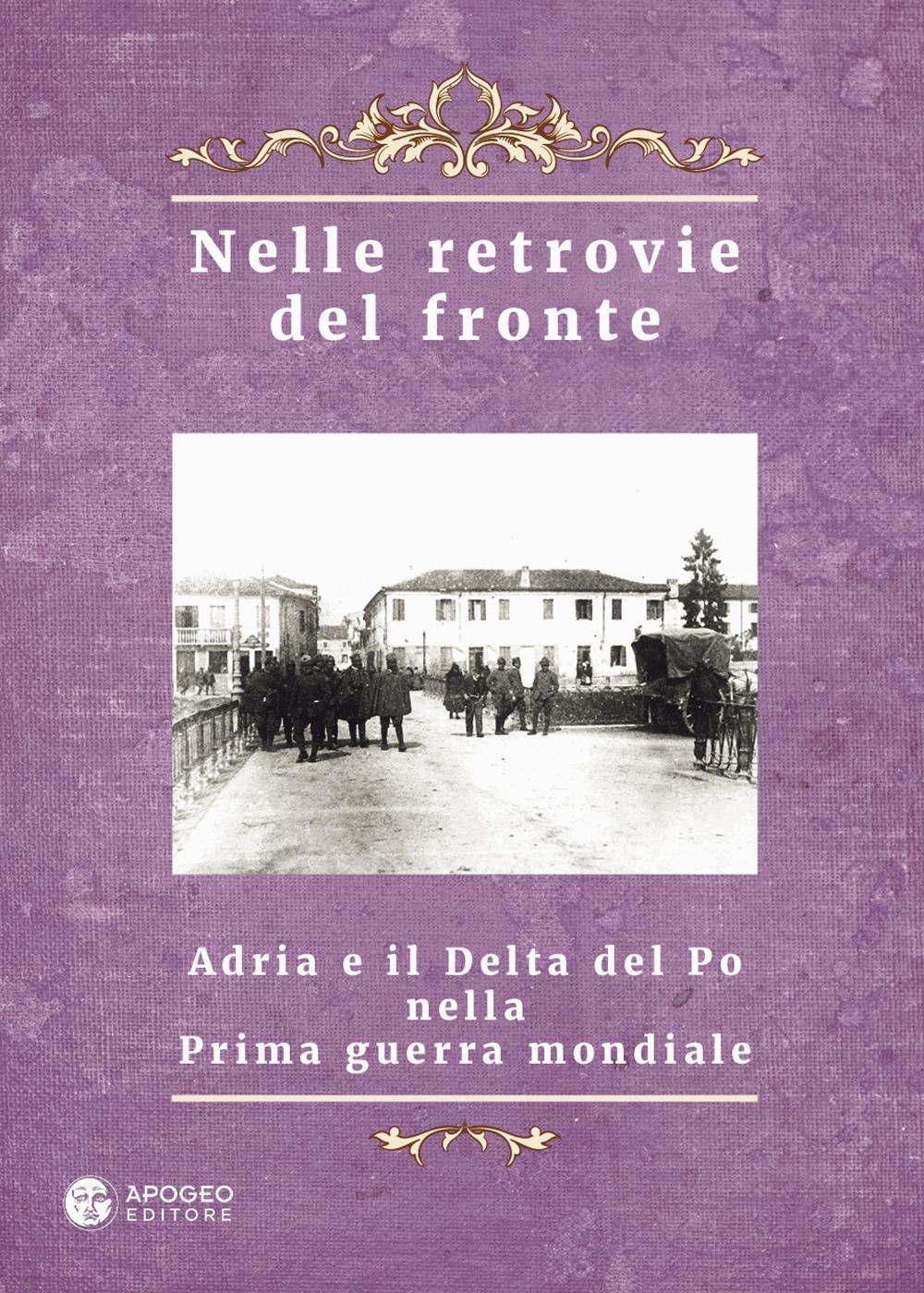 Nelle Retrovie del Fronte. Adria e il Delta del Po nella Prima Guerra Mondiale