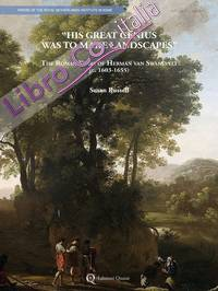 """His great genius was to make landscapes"". The roman years of Herman van Swanevelt (c. 1603-1655)."