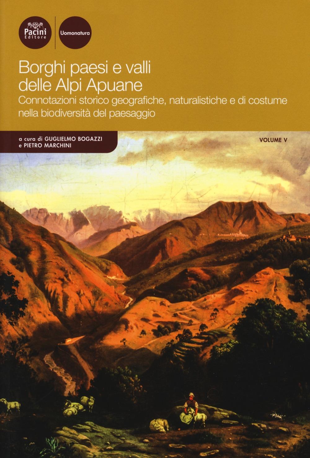 Borghi paesi e vallidelle Alpi Apuane. Connotazioni storico geografiche, naturalistichee di costume nella biodiversità del paesaggio. Vol. 5