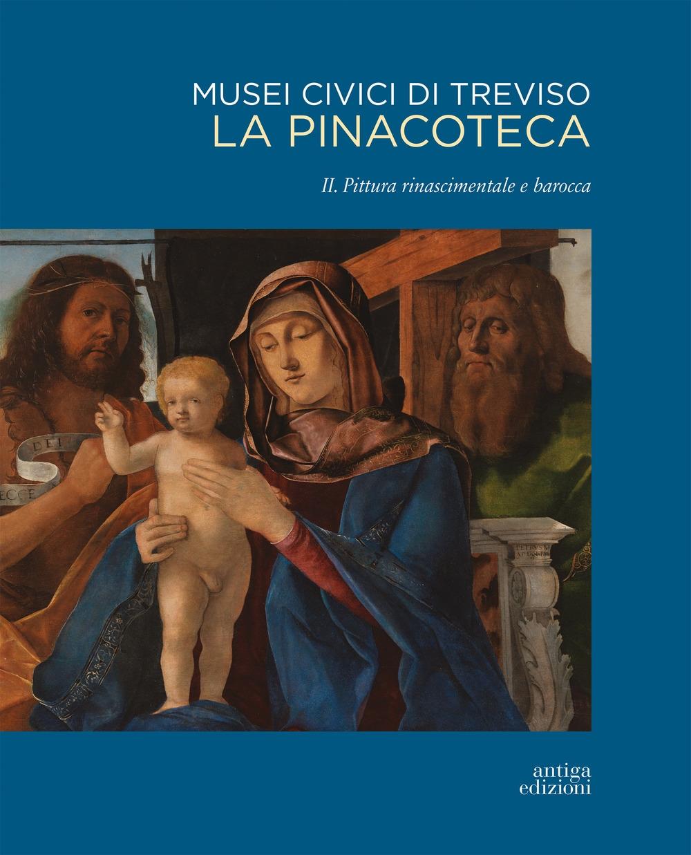 Musei civici di Treviso. La Pinacoteca. Vol. 2. Pittura rinascimentale e barocca