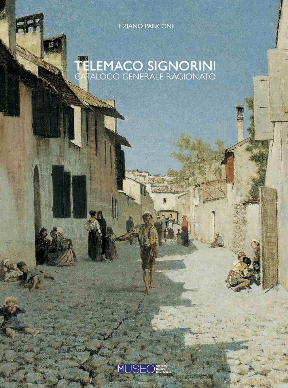 Telemaco Signorini. Catalogo Generale Ragionato delle Opere