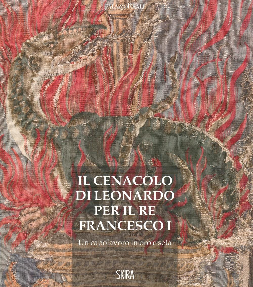 La Cena di Leonardo per Francesco I. Un capolavoro in seta e argento