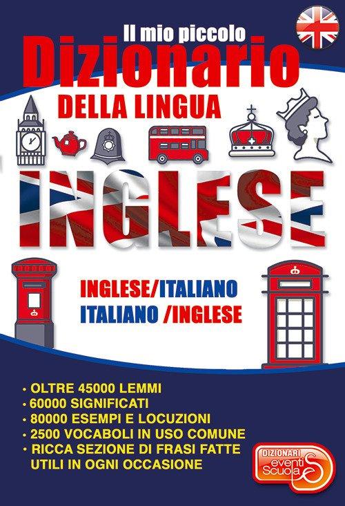 Il mio piccolo dizionario della lingua inglese. Dizionario inglese-italiano italiano-inglese dalle elementari alla terza età. Ediz. bilingue
