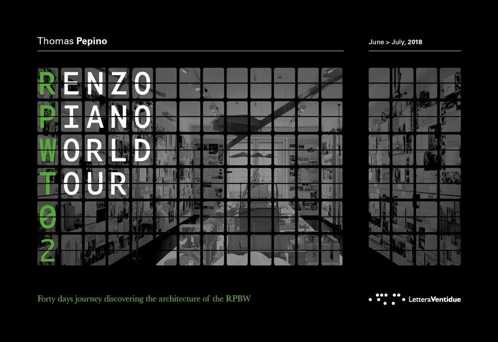 Renzo Piano World Tour 02. June-July 2018. Forty days journey discovering the architecture of the RPBW. Un viaggio di quaranta giorni alla scoperta delle architetture di RPBW