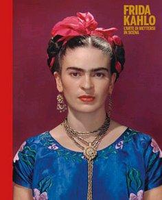 Frida Kahlo. L'arte di mettersi in scena.