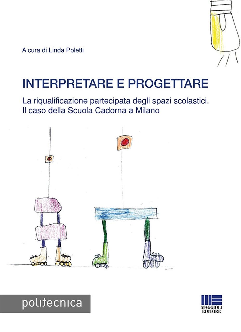Interpretare e progettare. La riqualificazione partecipata dagli spazi scolastici. Il caso della Scuola Cadorna a Milano