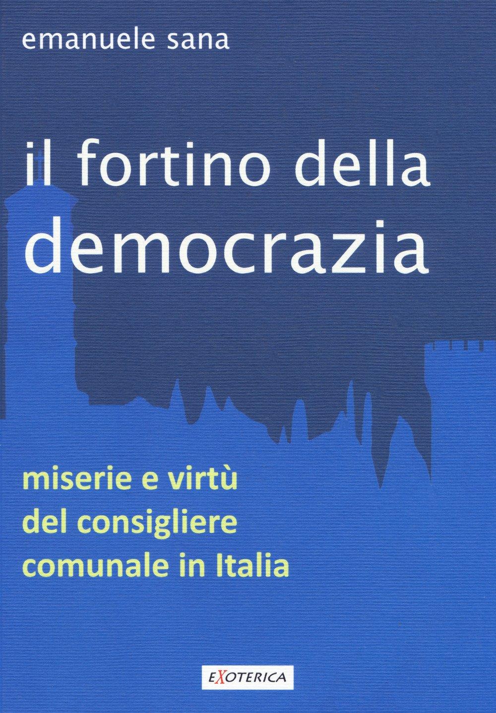 Il fortino della democrazia. Miserie e vitu' del consigliere comunale in italia