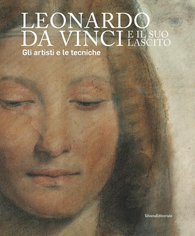 Leonardo da Vinci e il suo lascito. Gli artisti e le tecniche