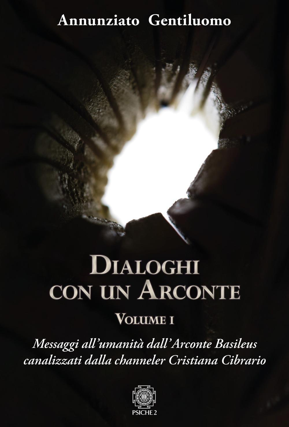 Dialoghi con un arconte. Vol. 1: Messaggi all'umanità dall'arconte basileus canalizzati dalla channeler Cristiana Cibrario