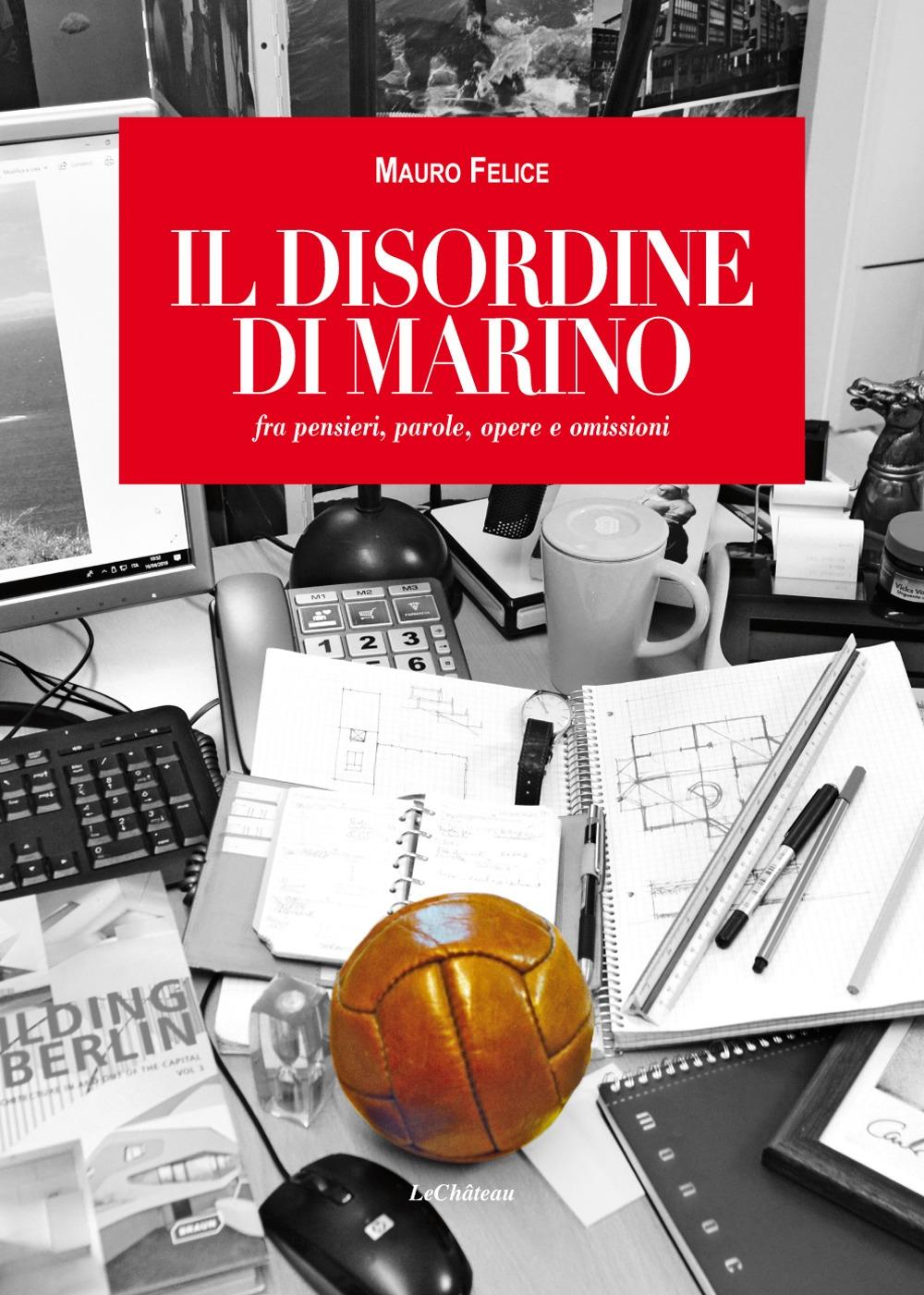 Il disordine di Marino. fra pensieri, parole, opere e omissioni