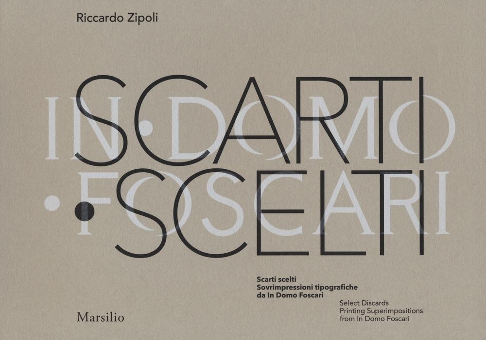 Scarti scelti. Select discards. Sovrimpressioni tipografiche da In Domo Foscari