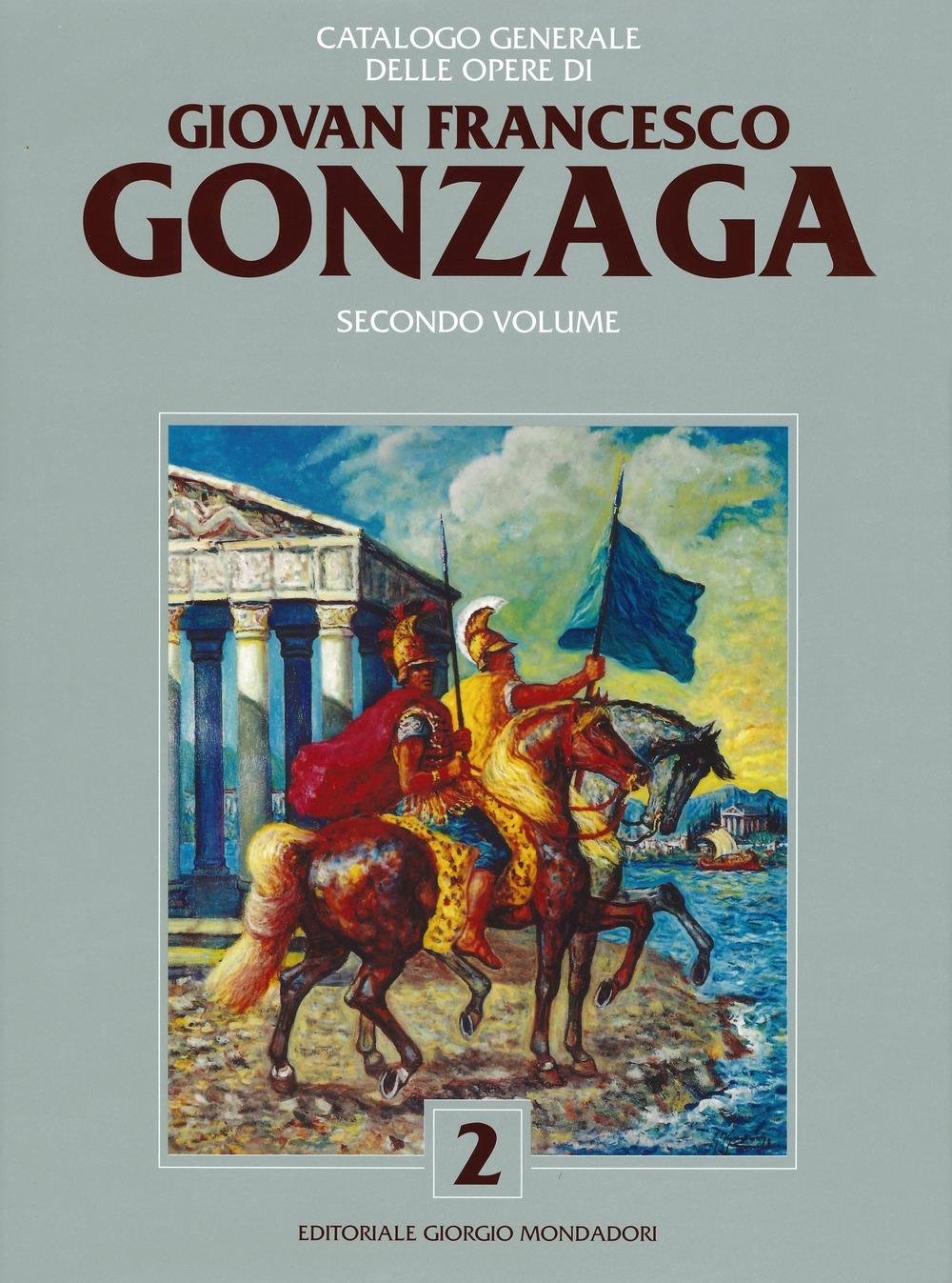 Catalogo Generale delle Opere di Giovan Francesco Gonzaga. Secondo volume.