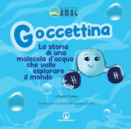 Goccettina. La storia di una molecola d'acqua che volle esplorare il mondo. Ediz. illustrata