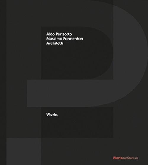 P+F Aldo Parisotto Massimo Formenton architetti. Works.