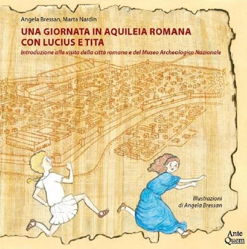 Una giornata in Aquileia romana con Lucius e Tita. Introduzione alla visita della città romana e del Museo Archeologico Nazionale