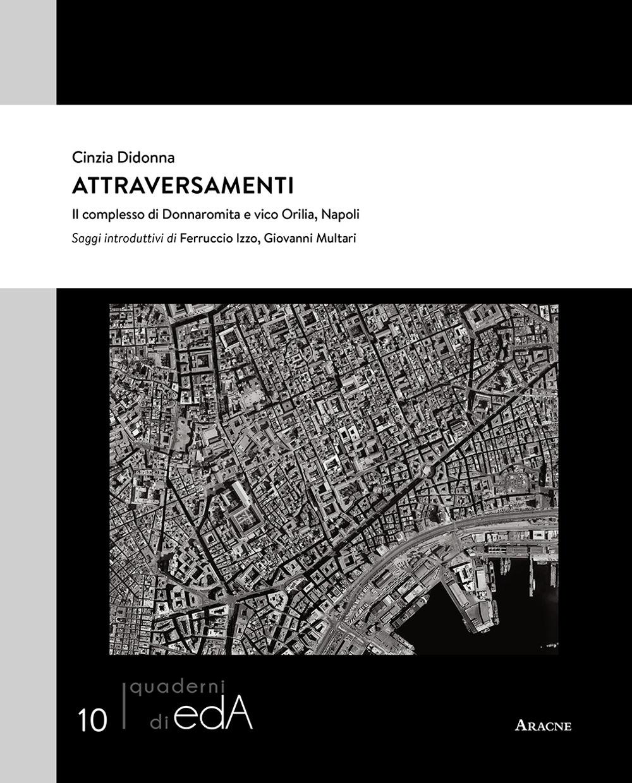 Attraversamenti. Il complesso di Donnaromita e vico Orilia, Napoli