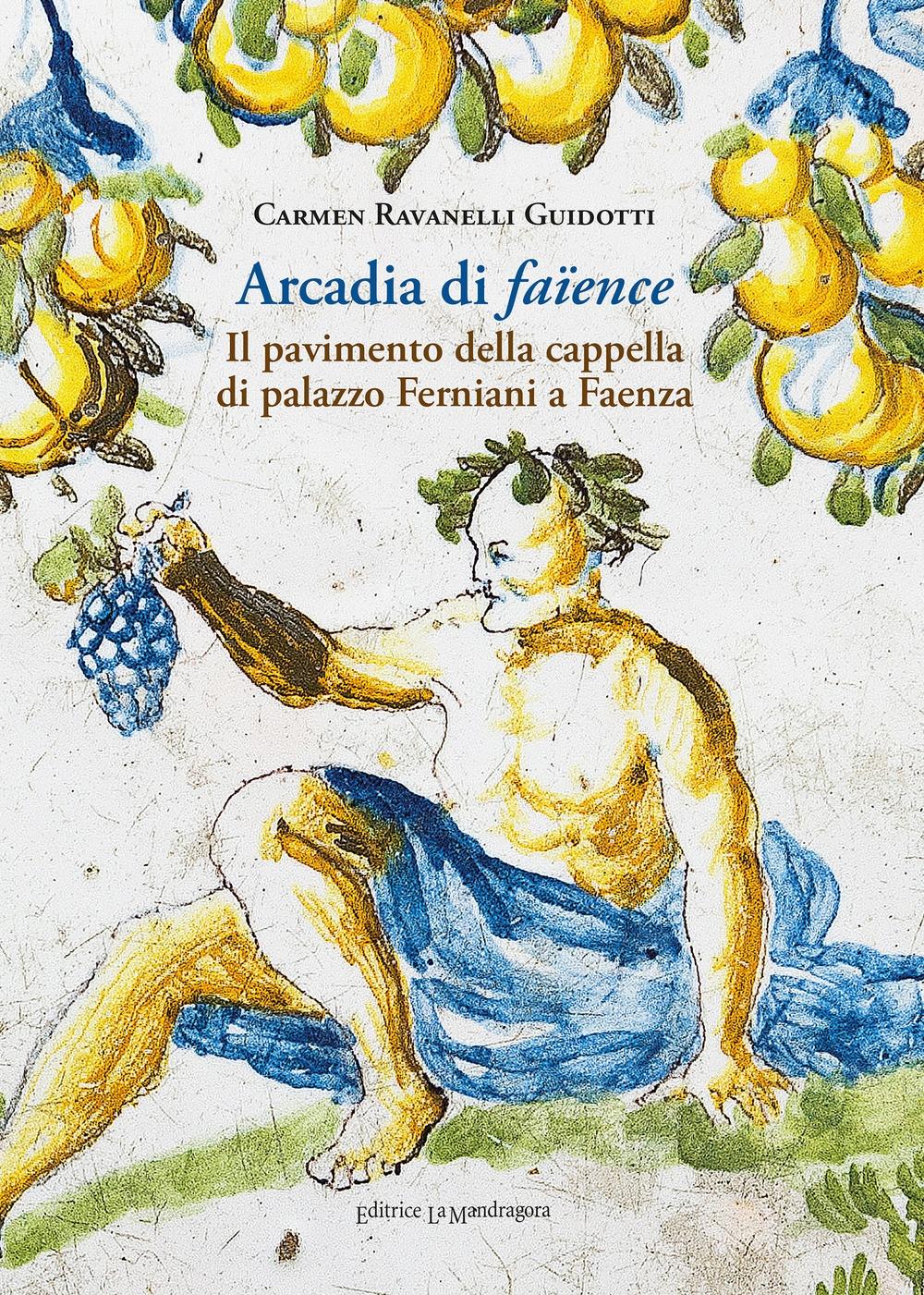 Arcadia di faïence. Il pavimento della cappella di palazzo Ferniani a Faenza.