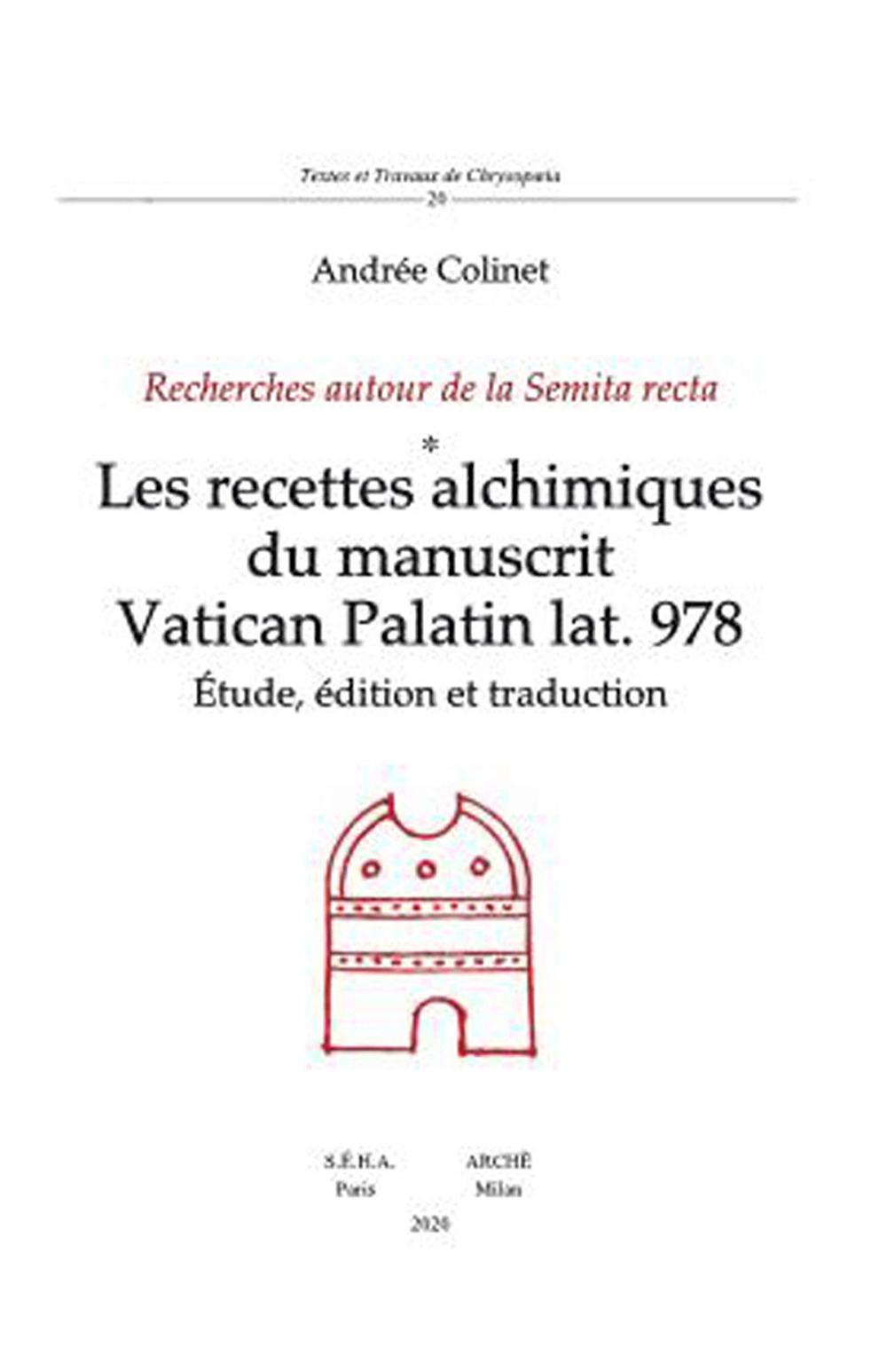 Recettes alchimiques du manuscrit Vatican Palatin lat. 978 (Les). Études, édition et traduction. Recherches autour de la Semita recta.