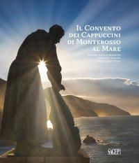 Il convento dei cappuccini di Monterosso al Mare. Quattro secoli di devozione, comunità e cultura nelle Cinque Terre (1618-2018)