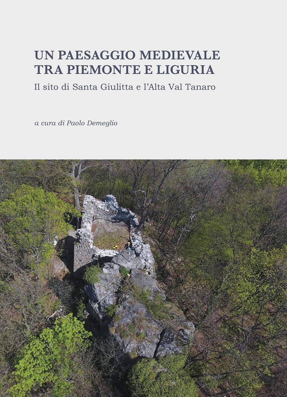 Un paesaggio medievale tra Piemonte e Liguria. Il sito di Santa Giulitta e l'Alta Val Tanaro.
