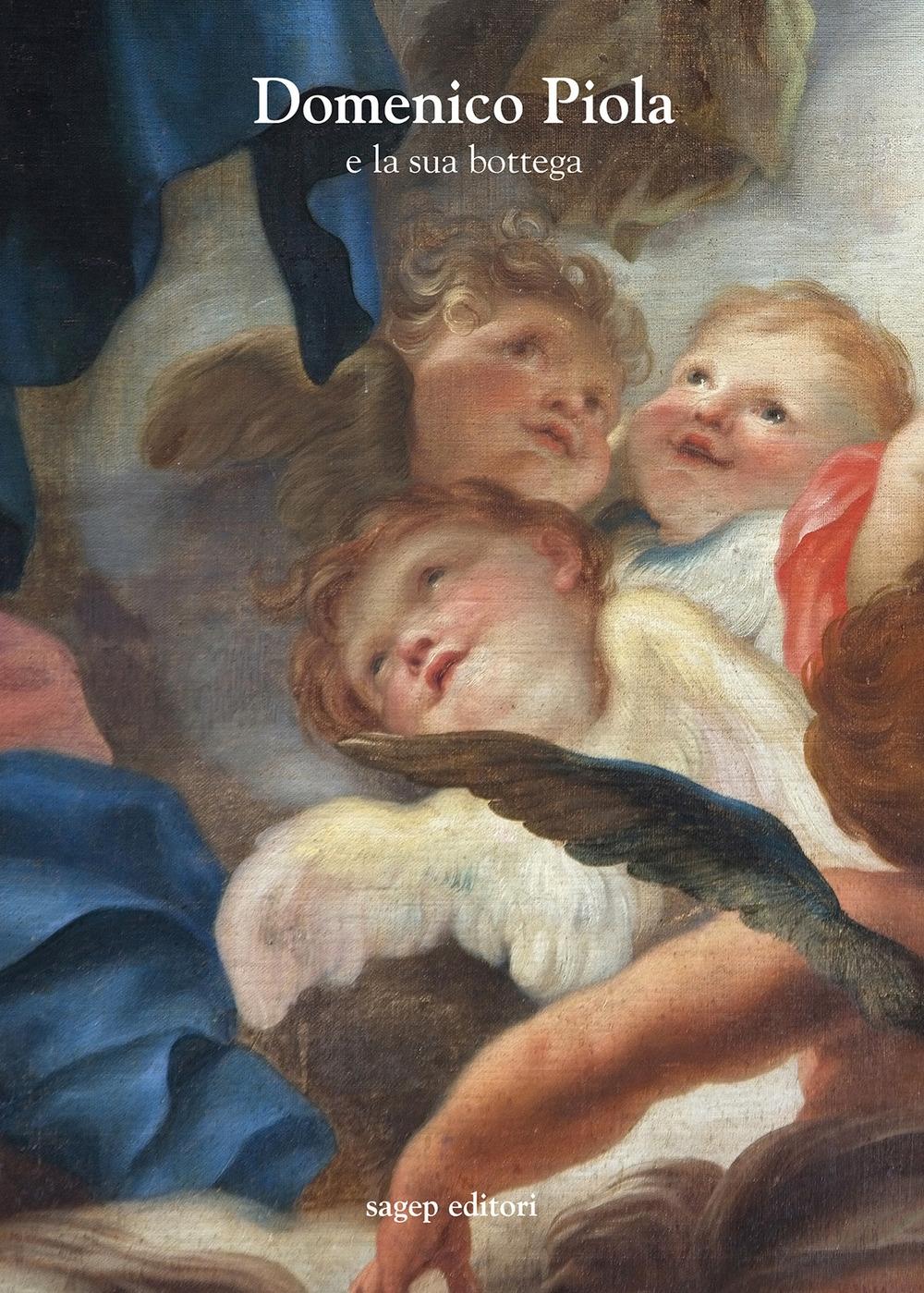 Domenico Piola e la sua bottega. Approfondimenti sulle arti nel secondo Seicento genovese