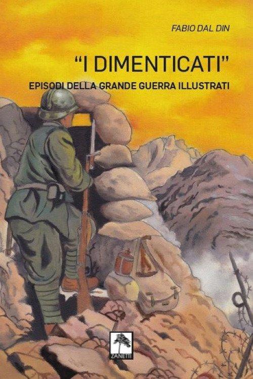 I dimenticati. Episodi della grande guerra illustrati. Ediz. illustrata