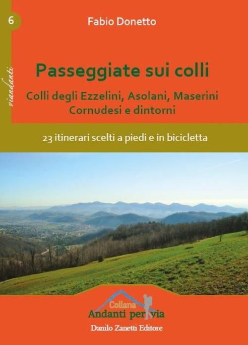 Passeggiate sui colli. Colli degli Ezzelini, asolani, Maserini, Cornudesi e dintorni. 23 itinerari scelti a piedi e in bicicletta