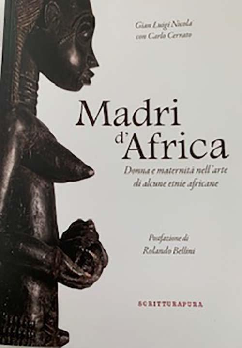 Madri d'Africa. Donna e maternità nell'arte di alcune etnie africane. Catalogo della mostra (Asti, dicembre 2019-aprile 2020)
