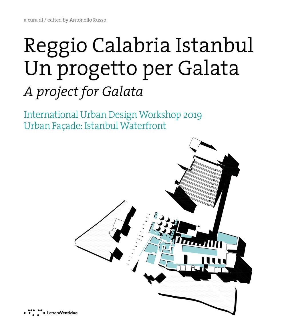 Reggio Calabria Istanbul. Un progetto per Galata. International urban design workshop 2019.