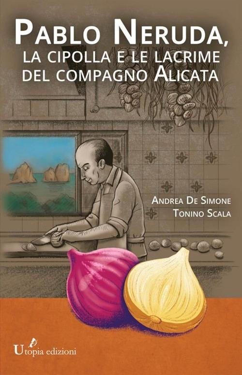 Pablo Neruda, la cipolla e le lacrime del compagno Alicata