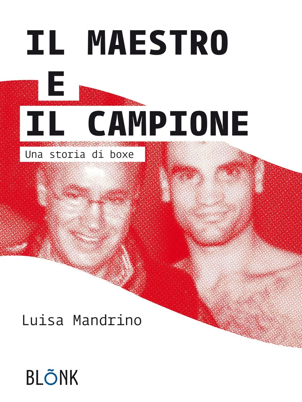 Il maestro e il campione. Una storia di boxe