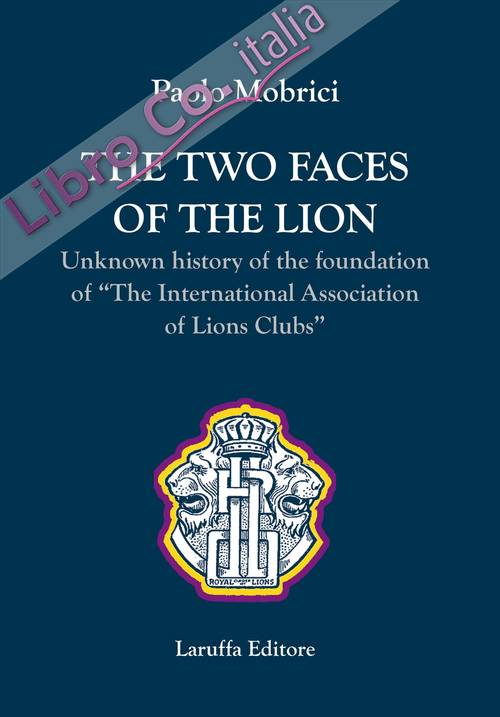 The two faces of the lion. Unknown history of the foundation of «The International Association of Lions Clubs»
