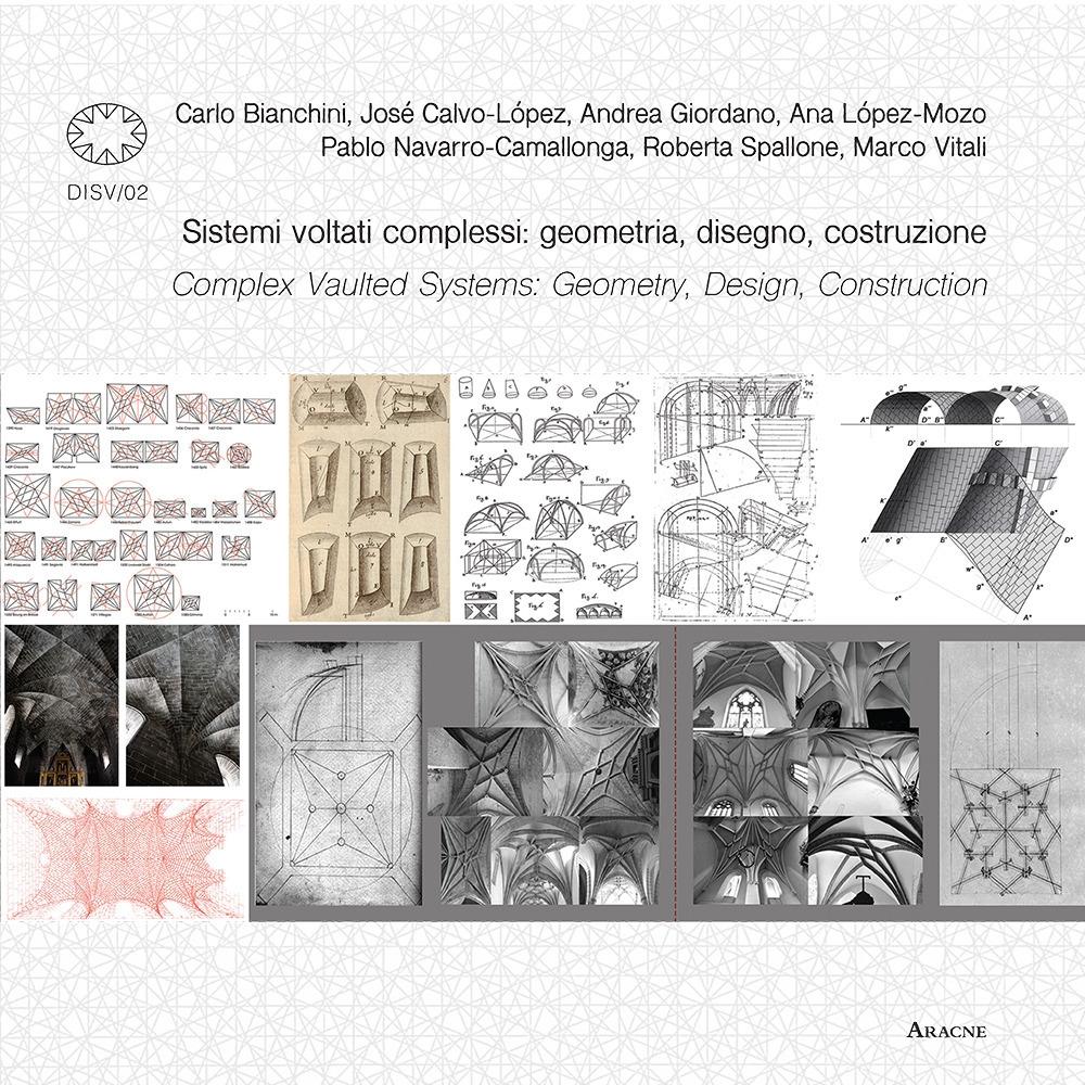 Sistemi voltati complessi: geometria, disegno, costruzione. Complex vaulted systems: geometry, design, construction.