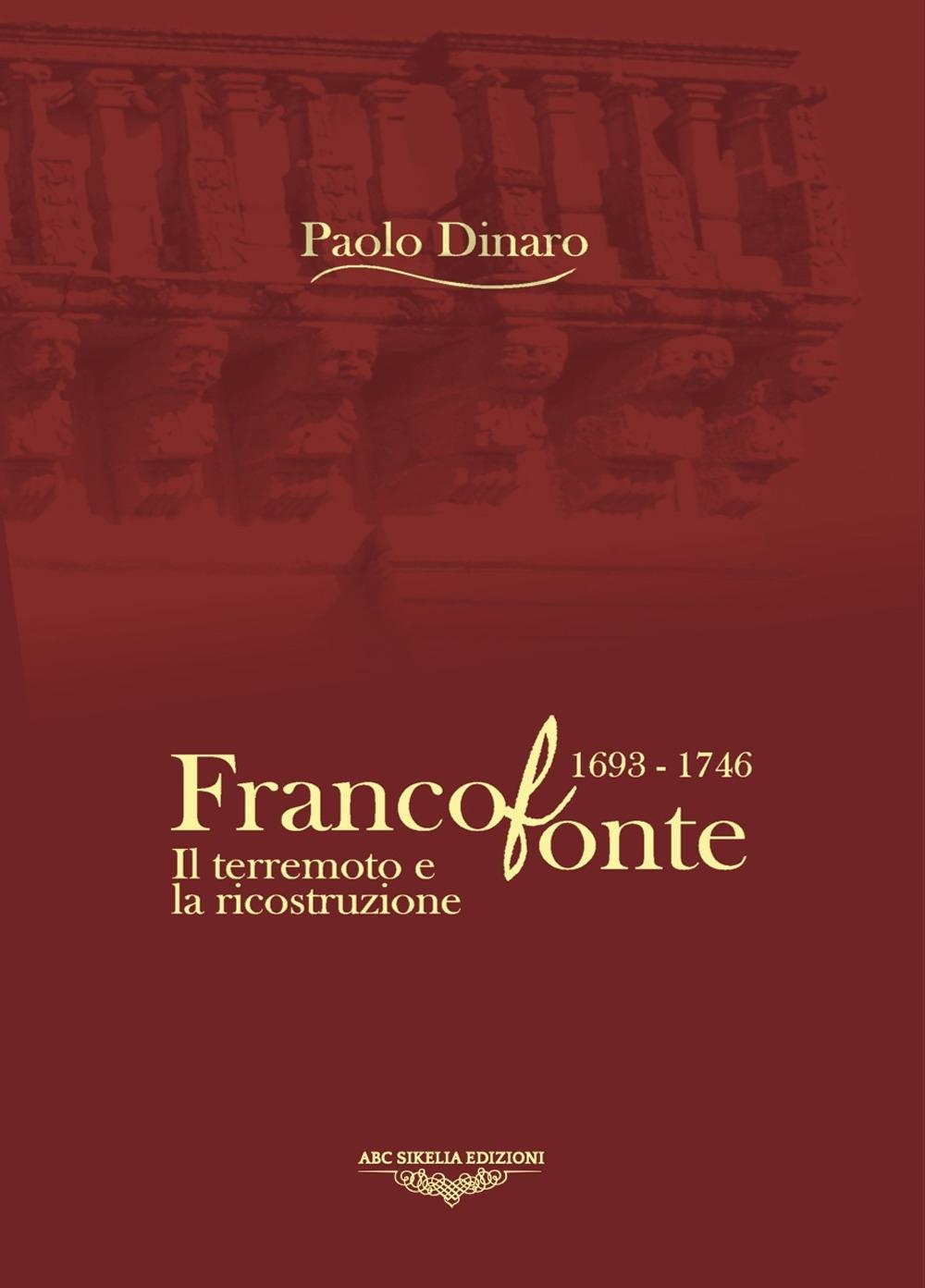 Francofonte 1693-1746. Il terremoto e la ricostruzione. Ediz. illustrata