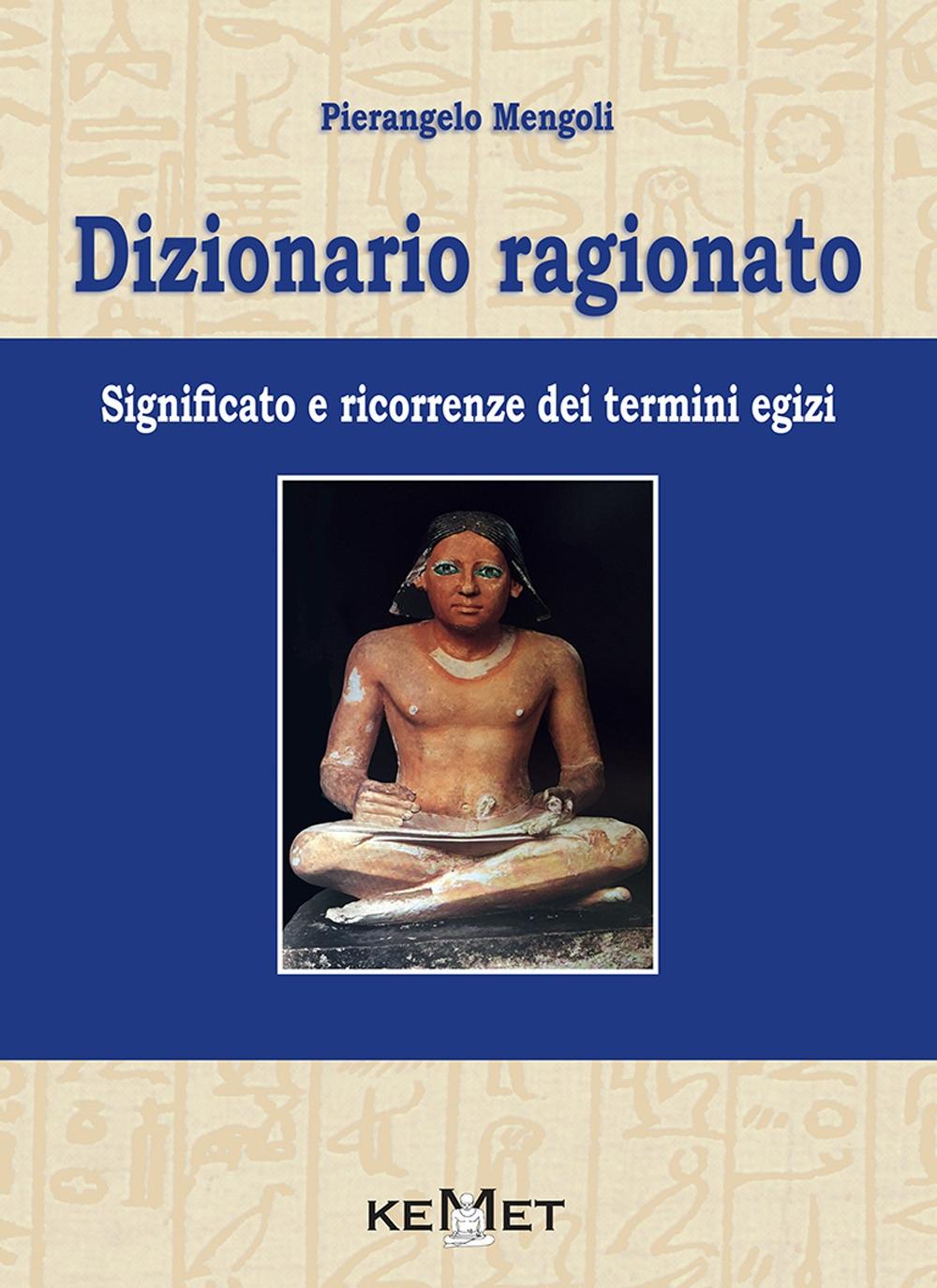 Dizionario Ragionato. Significato e Ricorrenze dei termini Egizi.