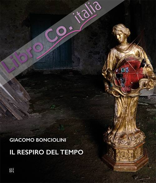 Giacomo Bonciolini. Il respiro del tempo. Ediz. illustrata