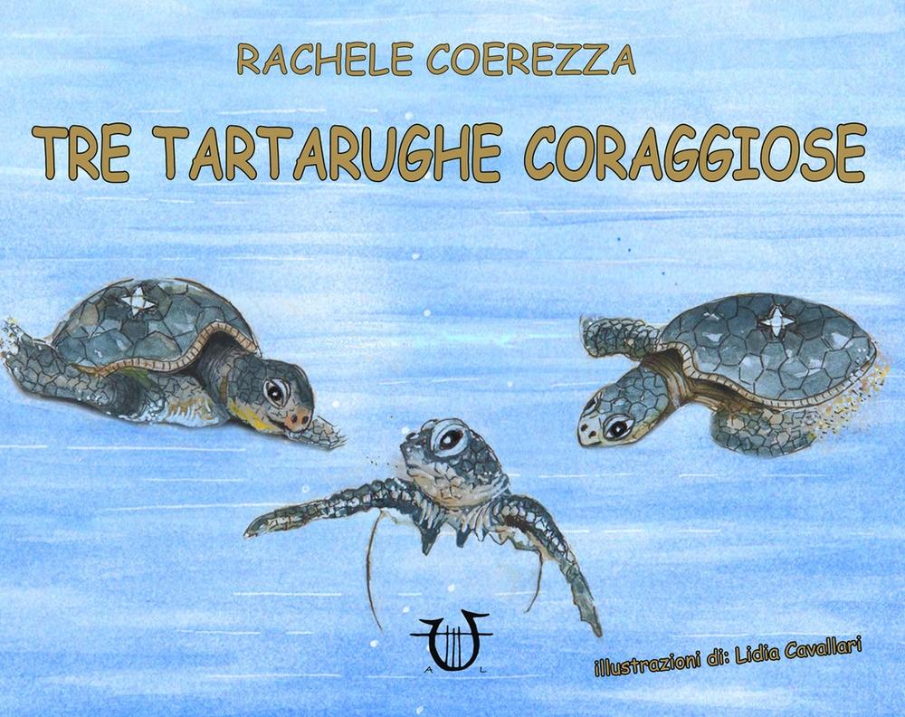 Tre tartarughe coraggiose. Ediz. illustrata