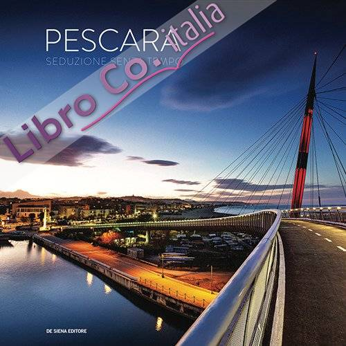 Pescara. Seduzione senza tempo-A timeless seduction